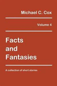 Facts and Fantasies Volume 4: A Collection of Short Stories