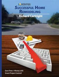 Successful Home Remodeling: Save Time and Money with Smart Project Control