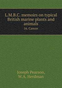 L.M.B.C. Memoirs on Typical British Marine Plants and Animals 16. Cancer