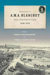 Selected Letters of A. M. A. Blanchet, Bishop of Walla Walla and Nesqualy, 1846-1879
