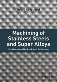 Machining of Stainless Steels and Super Alloys: Traditional and Nontraditional Techniques