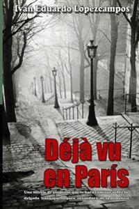 Dèjá Vu En París: Una Novela de Suspenso Que Te Hará Caminar Sobre La Delgada Línea Que Separa La Cordura de la Demencia