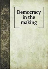 Democracy in the Making