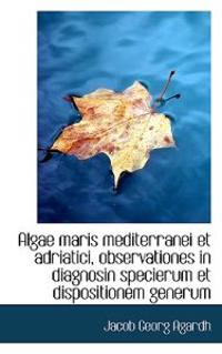 Algae Maris Mediterranei Et Adriatici, Observationes in Diagnosin Specierum Et Dispositionem Generum