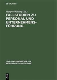 Fallstudien Zu Personal Und Unternehmensfuhrung