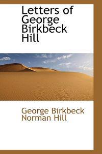 Letters of George Birkbeck Hill
