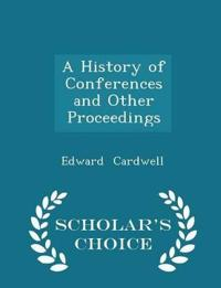 A History of Conferences and Other Proceedings - Scholar's Choice Edition