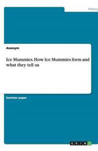 Ice Mummies. How Ice Mummies Form and What They Tell Us