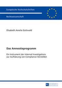 Das Amnestieprogramm: Ein Instrument Der Internal Investigations Zur Aufklaerung Von Compliance-Verstoeßen