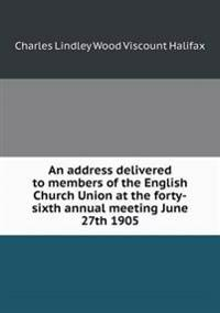 An Address Delivered to Members of the English Church Union at the Forty-Sixth Annual Meeting June 27th 1905