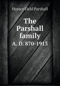The Parshall Family A. D. 870-1913