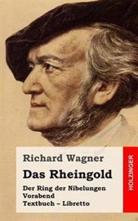 Das Rheingold: Der Rind Der Nibelungen. Vorabend. Textbuch - Libretto