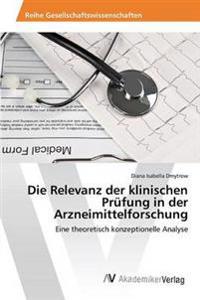 Die Relevanz Der Klinischen Prufung in Der Arzneimittelforschung