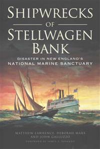Shipwrecks of Stellwagen Bank:: Disaster in New England's National Marine Sanctuary
