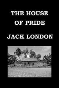 The House of Pride by Jack London: And Other Tales of Hawaii