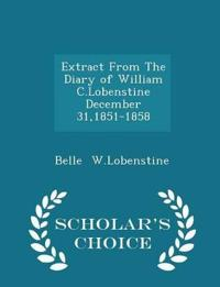 Extract from the Diary of William C.Lobenstine December 31,1851-1858 - Scholar's Choice Edition