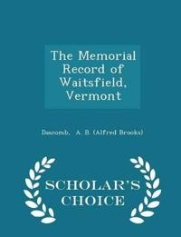 The Memorial Record of Waitsfield, Vermont - Scholar's Choice Edition