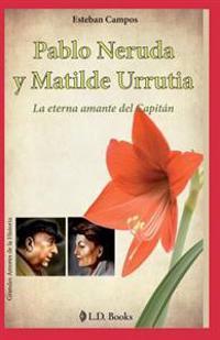Pablo Neruda y Matilde Urrutia: La Eterna Amante del Capitan