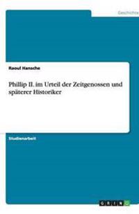 Phillip II. Im Urteil Der Zeitgenossen Und Spaterer Historiker
