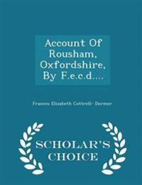 Account of Rousham, Oxfordshire, by F.E.C.D.... - Scholar's Choice Edition