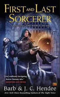 First and last sorcerer - a novel of the noble dead
