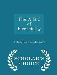 The A B C of Electricity - Scholar's Choice Edition