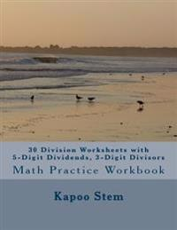30 Division Worksheets with 5-Digit Dividends, 3-Digit Divisors: Math Practice Workbook