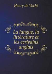 La Langue, La Litterature Et Les Ecrivains Anglais