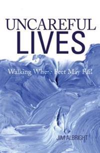 Uncareful Lives: Walking Where Feet May Fail