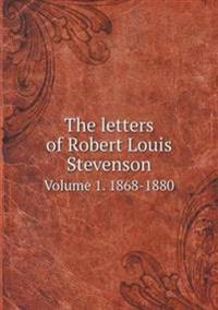 The Letters of Robert Louis Stevenson Volume 1. 1868-1880