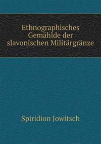 Ethnographisches Gemahlde Der Slavonischen Militargranze