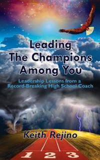 Leading the Champions Among You: Leadership Lessons from a Record-Breaking High School Coach