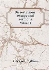 Dissertations, Essays and Sermons Volume 2