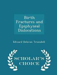 Birth Fractures and Epiphyseal Dislocations - Scholar's Choice Edition