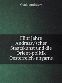 Funf Jahre Andrassy'scher Staatskunst Und Die Orient-Politik Oesterreich-Ungarns