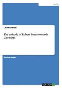 The Attitude of Robert Burns Towards Calvinism