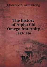 The History of Alpha Chi Omega Fraternity 1885-1916
