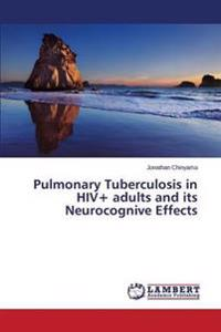 Pulmonary Tuberculosis in HIV+ Adults and Its Neurocognive Effects