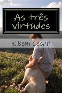 As Tres Virtudes: O Ser Humano Embasado Na Fe, Na Esperanca E No Amor
