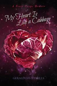 My Heart Is Like a Cabbage: A Peace Corps Memoir