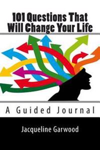 101 Questions That Will Change Your Life: A Guided Journal