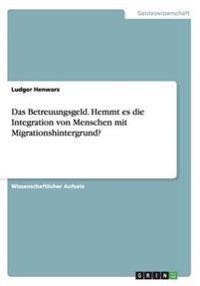 Das Betreuungsgeld. Hemmt Es Die Integration Von Menschen Mit Migrationshintergrund?