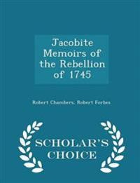 Jacobite Memoirs of the Rebellion of 1745 - Scholar's Choice Edition