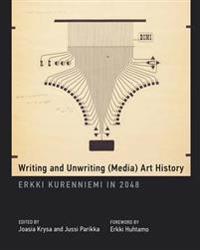 Writing and Unwriting (Media) Art History