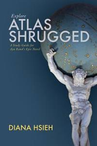 Explore Atlas Shrugged: A Study Guide for Ayn Rand's Epic Novel