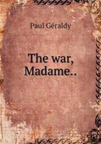 The War, Madame.