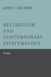 Reliabilism and Contemporary Epistemology