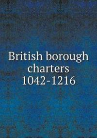 British Borough Charters 1042-1216