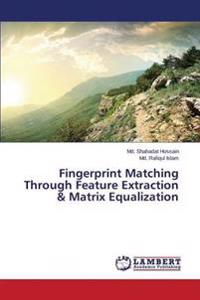 Fingerprint Matching Through Feature Extraction & Matrix Equalization