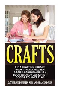 Crafts: 4 in 1 Crafting Box Set: Book 1: Paper Mache + Book 2: Candle Making + Book 3: Mason Jar Gifts + Book 4: Polymer Clay